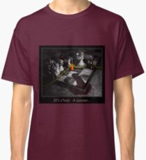 It's only a Game Classic T-Shirt