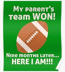 My Parent's Football Team Won Now Here I Am! Birth Announcement Poster
