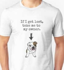 If I get lost, take me to my owner - Dog T-Shirt
