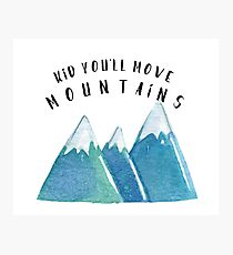 Kid, You'll Move Mountains Photographic Print