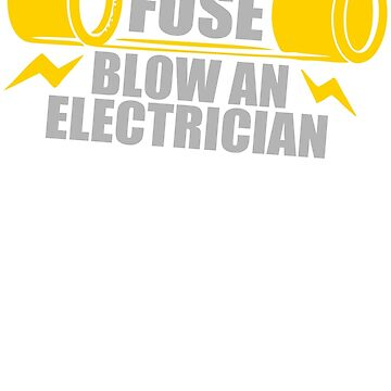 Save A Fuse Blow An Electrician by aografz