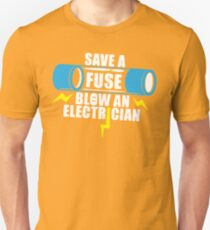 Save A Fuse Blow an Electrician Blow Unisex T-Shirt