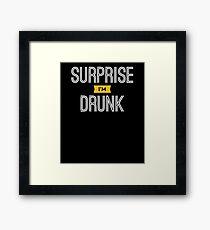 Surprise I'm Drunk Framed Print