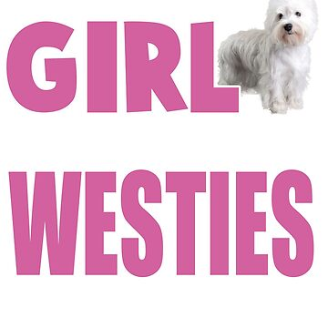 All This Girl Cares About Is West Highland White Terrier T-Shirt by kevin296