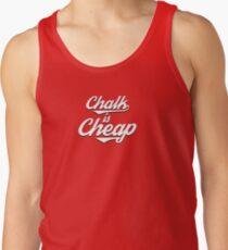 Chalk is Cheap Tank Top