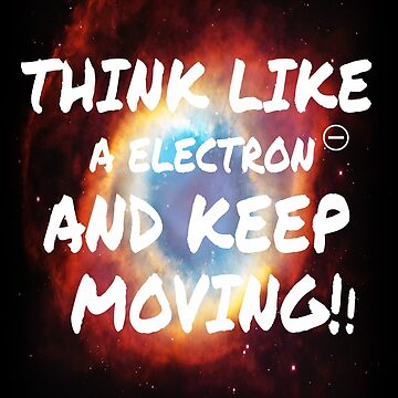 Think like a electron and keep moving!! by MichailoAvilov