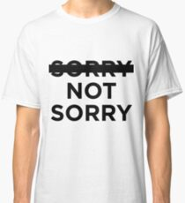 -sorry- not sorry Classic T-Shirt