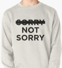 -sorry- not sorry Pullover