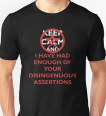 M.E.3. KEEP CALM AND I HAVE HAD ENOUGH OF YOUR DISINGENUOS ASSERTIONS T-Shirt