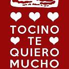 Bacon Funny! Tocino Love Te Quiero T-shirt by electrovista
