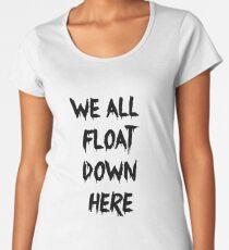 We all float down here Women's Premium T-Shirt