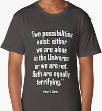 Arthur C. Clarke, Two possibilities exist: either we are alone in the Universe or we are not. Both are equally terrifying. Long T-Shirt