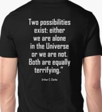 Arthur C. Clarke, Two possibilities exist: either we are alone in the Universe or we are not. Both are equally terrifying. T-Shirt