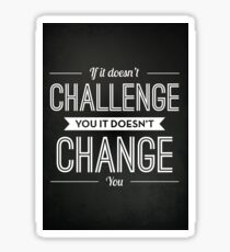 If It Doesn't Challenge You It Doesn't Change You Sticker