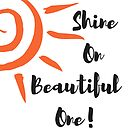 Shine On Beautiful One! by Jacqueline Cooper