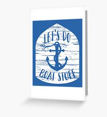 Let's Do Boat Stuff Anchor  Greeting Card