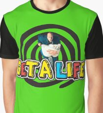 Get a Life Graphic T-Shirt