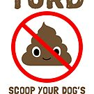 DON'T BE A TURD. SCOOP YOUR DOG'S POOP. by Jenn Inashvili