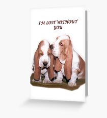 I'm Lost without You Greeting Card