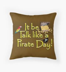 Pirate Talk Text - IT Be Talk Like a Pirate Day! Throw Pillow