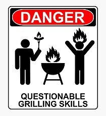 Danger: Questionable Grilling Skills Photographic Print