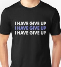 I Have Give Up T-Shirt T-Shirt