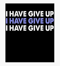 I Have Give Up T-Shirt Photographic Print