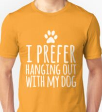 I Prefer Hanging Out With My Dog - Pet Gift T-Shirt