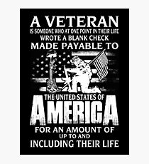 A VETERAN IS SOMEONE WHO AT ONE POINT IN THEIR LIFE WROTE A BLANK CHECK MADE PAYABLE TO THE UNITED STATES OF AMERICA FOR AN AMOUNT OF UP TO AND INCLUDING THEIR LIFE Photographic Print