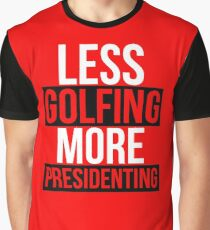 Less Golfing More Presidenting  Graphic T-Shirt