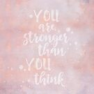 You Are Stronger Than You Think motivational quote by artsandsoul