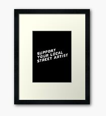 Support Your Local Street Artist Framed Print