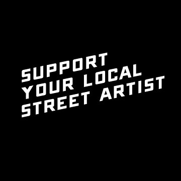 Support Your Local Street Artist by SevenHundred