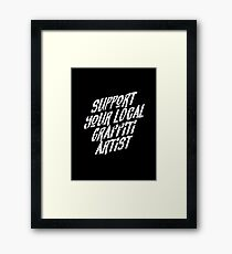 Support Your Local Graffiti Artist Framed Print
