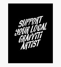 Support Your Local Graffiti Artist Photographic Print