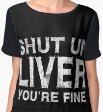 Shut Up Liver You're Fine Chiffon Top