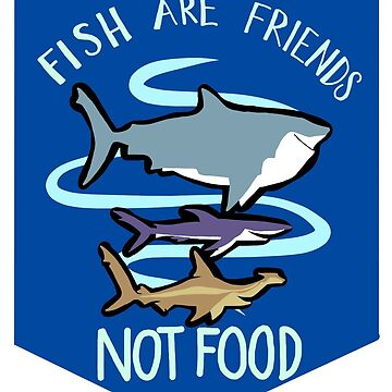 Fish are Friends (not Food) by ellenskingdom
