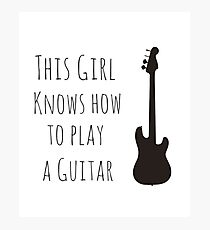 This Girl Knows how to Play a Guitar Photographic Print