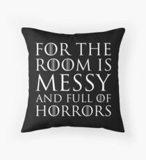 For The Room Is Messy and Full of Horrors Throw Pillow