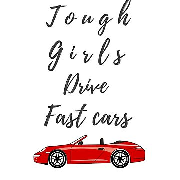 Tough Girls Drive Fast Cars by NadiaNascimento