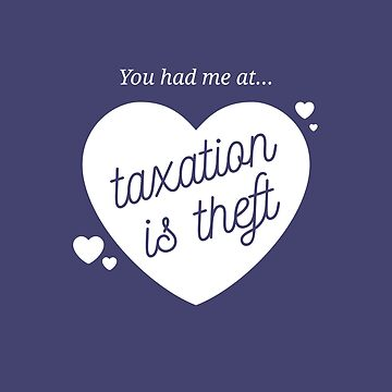 You Had Me at Taxation is Theft Romantic Hearts by libertymama