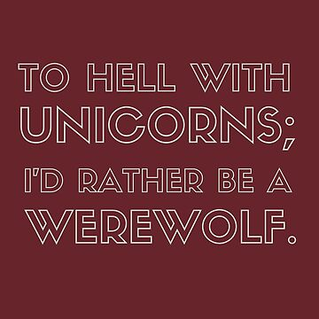 To Hell with Unicorns; I'd rather be a Werewolf. by NadiaNascimento