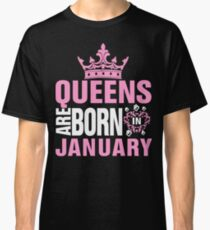 Queens are born in January T Shirt Classic T-Shirt