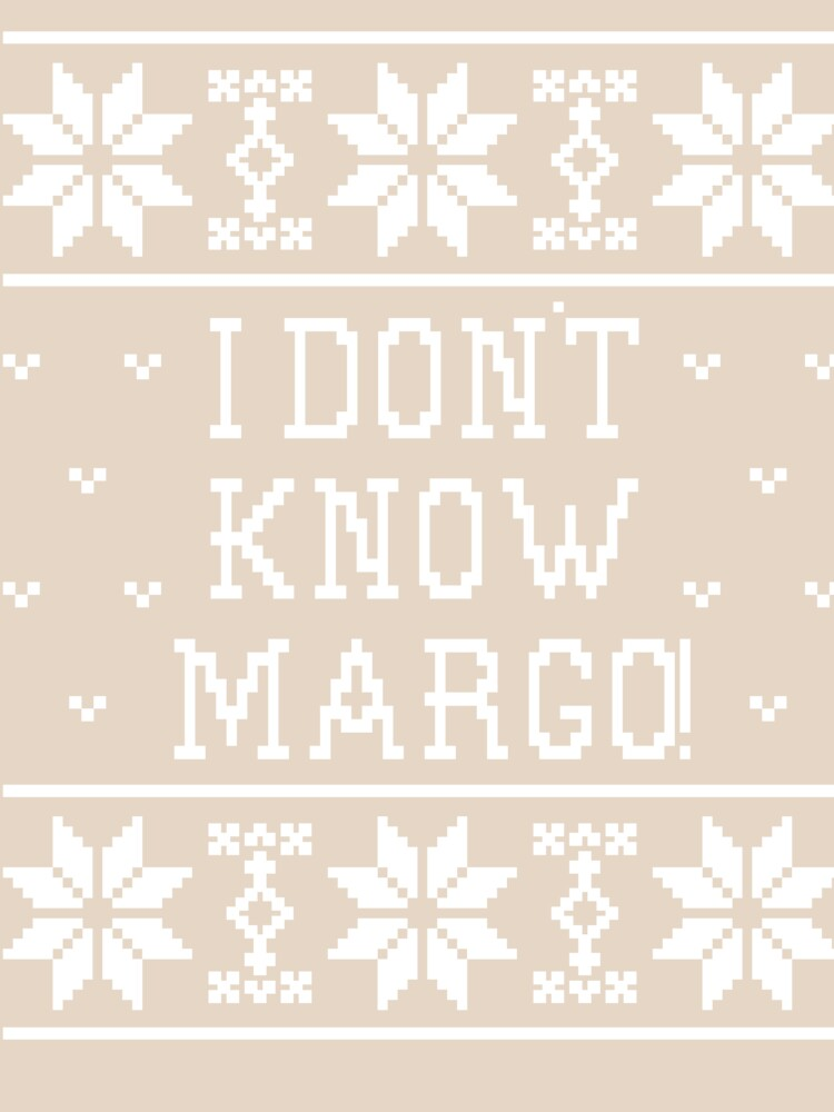 I Don't Know Margo! by Christmas-Tees