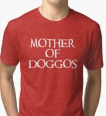 Mother of Doggos  Tri-blend T-Shirt