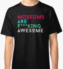 Museums are Fucking Awesome Classic T-Shirt