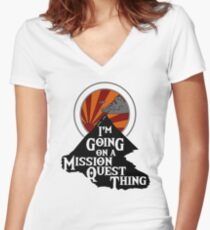 I'm Going on a Mission Quest Thing Women's Fitted V-Neck T-Shirt