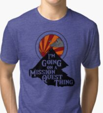 I'm Going on a Mission Quest Thing Tri-blend T-Shirt