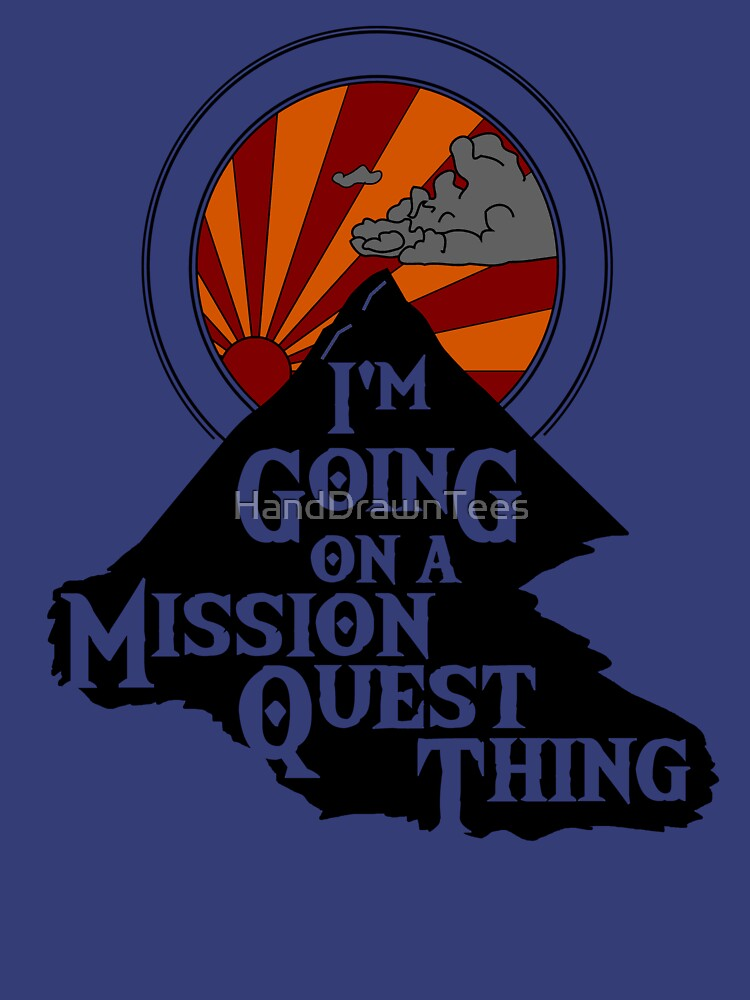 I'm Going on a Mission Quest Thing by HandDrawnTees