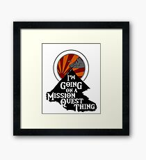 I'm Going on a Mission Quest Thing Framed Print